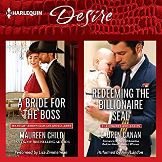 A Bride for the Boss & Redeeming the Billionaire SEAL                   By:                                                                                                                                 Maureen Child,                                                                                        Lauren Canan                               Narrated by:                                                                                                                                 Lisa Zimmerman,                                                                                        Amy Landon                      Length: 10 hrs and 27 mins     4 ratings     Overall 5.0