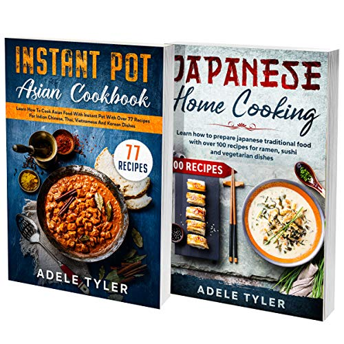 Instant Pot Japanese Cookbook: 2 books in 1: Asian Food Made Simple With Over 150 Tasty Traditional Recipes (English Edition)