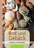 Brot und Gebäck: Rezepte zum Reinbeißen