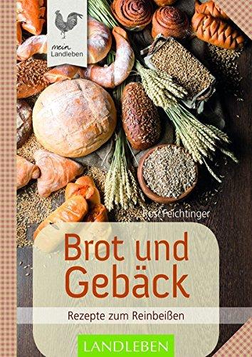 Brot und Gebäck: Rezepte zum Reinbeißen (Landküche)