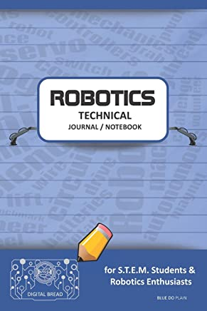 Robotics Technical Journal Notebook - For Stem Students & Robotics Enthusiasts: Build Ideas, Code Plans, Parts List, Troubleshooting Notes, Competition Results, Meeting Minutes, Blue Do Plaing