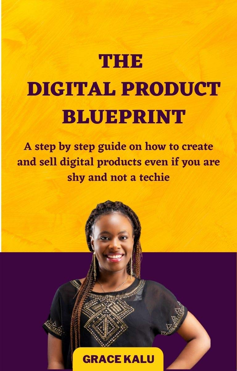 The Digital Product Blueprint : A step by step guide on how to create and sell digital products even if you are shy and not a techie