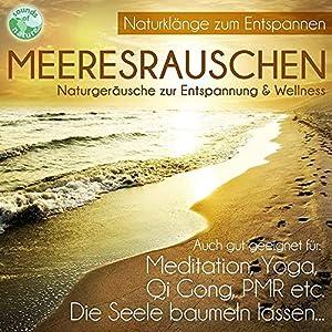 Meeresrauschen – Naturgeräusche zur Entspannung & Wellness – gut für die Seele Meditation Yoga Qi Gong