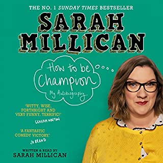 How to be Champion     An Autobiography              By:                                                                                                                                 Sarah Millican                               Narrated by:                                                                                                                                 Sarah Millican                      Length: 6 hrs and 57 mins     168 ratings     Overall 4.6