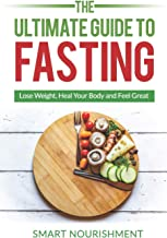 The Ultimate Guide To Fasting: Lose Weight, Heal Your Body and Feel Great, Expanded 2nd Edition