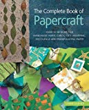 The Complete Book of Papercraft: Over 50 Designs for Handmade Paper, Cards, Gift-Wrapping,...
