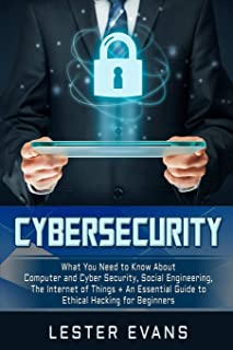 Cybersecurity: What You Need to Know about Computer and Cyber Security, Social Engineering, the Internet of Things + an Es...