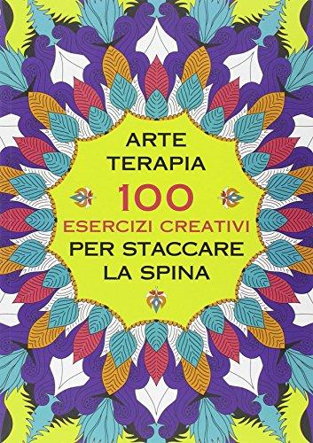 Arte terapia. 100 esercizi creativi per staccare la spina