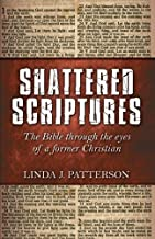 Shattered Scriptures: The Bible Through the Eyes of a Former Christian