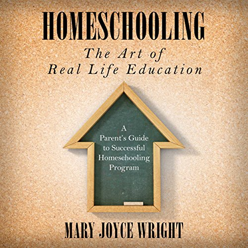 Homeschooling the Art of Real Life Education audiobook cover art