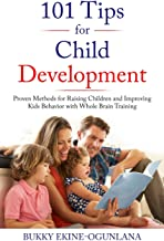 101 Tips for Child Development: Proven Methods for Raising Children and Improving Kids Behavior with Whole Brain Training