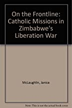 On the Frontline: Catholic Missions in Zimbabwe's Liberation War