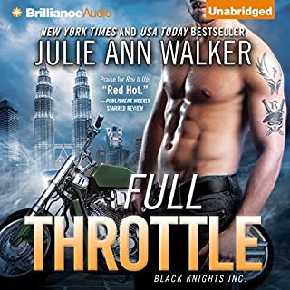 Full Throttle     Black Knights Inc., Book 7              By:                                                                                                                                 Julie Ann Walker                               Narrated by:                                                                                                                                 Angela Dawe                      Length: 9 hrs and 46 mins     129 ratings     Overall 4.4