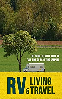 RV Living & Travel: The RVing Lifestyle Guide to Full-time or Part-time Camping by [Robert Fairbanks]