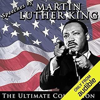 Speeches by Martin Luther King Jr.: The Ultimate Collection                   By:                                                                                                                                 Martin Luther King Jr.                               Narrated by:                                                                                                                                 Martin Luther King Jr.                      Length: 16 hrs and 59 mins     137 ratings     Overall 4.5
