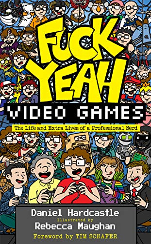 Fuck Yeah, Video Games: The Life and Extra Lives of a Professional Nerd (English Edition)