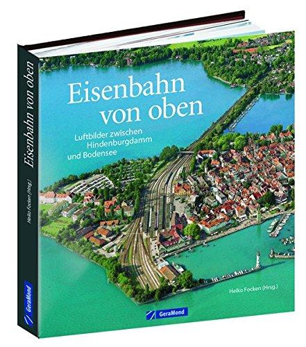 Eisenbahn von oben: Luftbilder zwischen Hindenburgdamm und Bodensee. Bahnhöfe, Brücken, Betriebswerke aus der Vogelperspektive. Deutschland von oben in einem Eisenbahn Bildband.