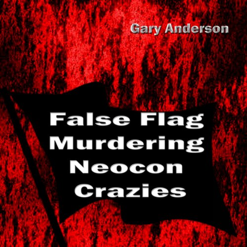 False Flag Murdering Neocon Crazies audiobook cover art