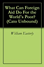 What Can Foreign Aid Do For the World's Poor? (Cato Unbound Book 42006)