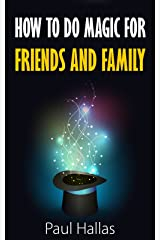 How to Do Magic Tricks for Friends and Family Kindle Edition
