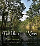The Blanco River (River Books, Sponsored by The Meadows Center for Water and the Environment, Texas State University)