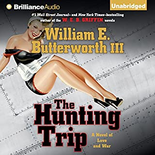 The Hunting Trip     A Novel of Love and War              By:                                                                                                                                 William E. Butterworth III                               Narrated by:                                                                                                                                 Will Damron                      Length: 11 hrs and 51 mins     149 ratings     Overall 3.6