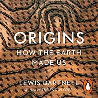 Origins     How the Earth Made Us              By:                                                                                                                                 Lewis Dartnell                               Narrated by:                                                                                                                                 John Sackville                      Length: 9 hrs and 9 mins     34 ratings     Overall 4.7