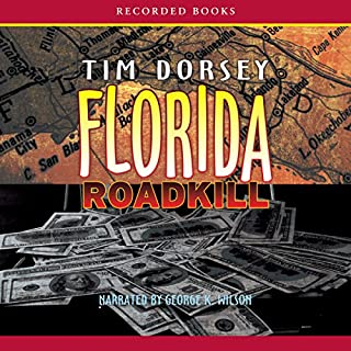 Florida Roadkill                   By:                                                                                                                                 Tim Dorsey                               Narrated by:                                                                                                                                 George Wilson                      Length: 10 hrs and 21 mins     735 ratings     Overall 3.8