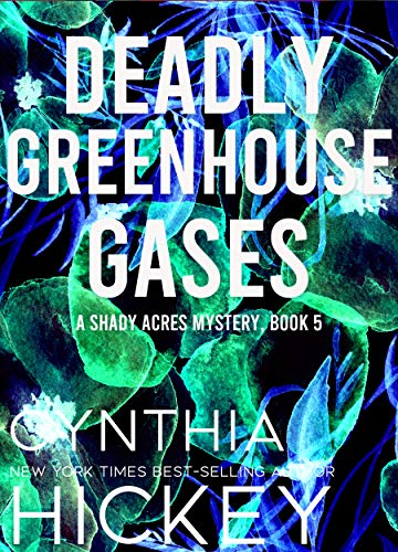 Deadly Greenhouse Gases: Clean cozy mystery (A Shady Acres Mystery Book 5)