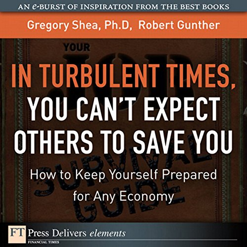 In Turbulent Times, You Can't Expect Others to Save You     How to Keep Yourself Prepared for Any Economy              By:                                                                                                                                 Gregory Shea,                                                                                        Robert Gunther                               Narrated by:                                                                                                                                 J. J. Myers                      Length: 15 mins     Not rated yet     Overall 0.0