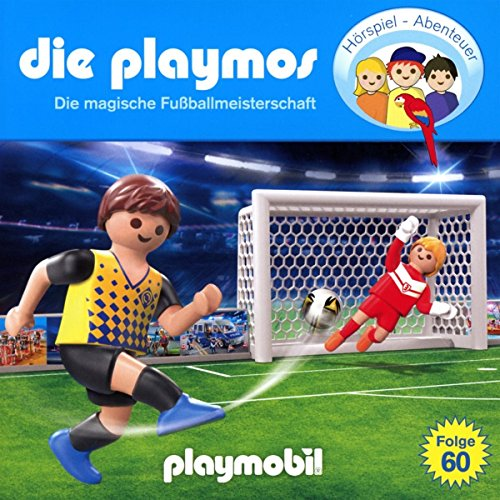 Die Playmos - Folge 60: Die magische Fußballweltmeisterschaft (Das Original Playmobil Hörspiel)