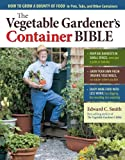 The Vegetable Gardener's Container Bible: How...