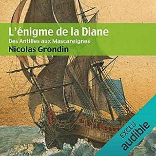Des Antilles aux Mascareignes     L'énigme de la Diane              De :                                                                                                                                 Nicolas Grondin                               Lu par :                                                                                                                                 Vincent de Boüard                      Durée : 12 h et 17 min     14 notations     Global 4,5