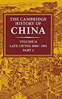 The Cambridge History of China: Volume 11, Late Ch'ing, 1800–1911, Part 2
