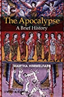The Apocalypse: A Brief History (Wiley Blackwell Brief Histories of Religion)