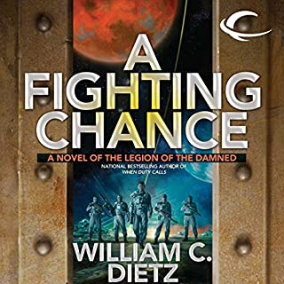 A Fighting Chance     Legion of the Damned, Book 9              By:                                                                                                                                 William C. Dietz                               Narrated by:                                                                                                                                 Donald Corren                      Length: 10 hrs and 43 mins     128 ratings     Overall 4.5
