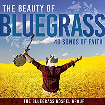 The Beauty Of Bluegrass: 40 Songs of Faith