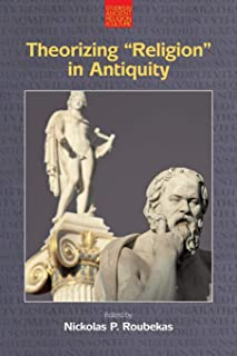 Theorizing 'Religion' in Antiquity (Studies in Ancient Religion and Culture)