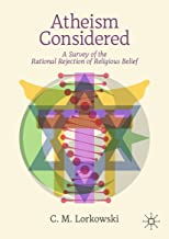 Atheism Considered: A Survey of the Rational Rejection of Religious Belief (English Edition)