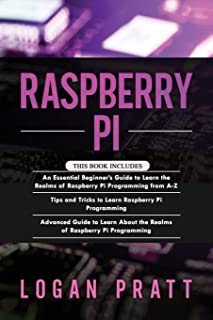 Raspberry Pi: 3 in 1- Essential Beginners Guide+ Tips and Tricks+ Advanced Guide to Learn About the Realms of Raspberry Pi...