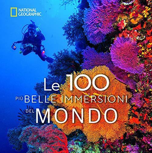 Le 100 più belle immersioni del mondo. Ediz. illustrata