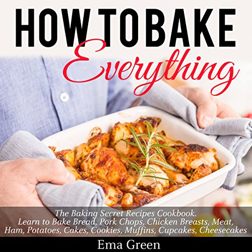 How to Bake Everything     The Baking Secret Recipes Cookbook              By:                                                                                                                                 Ema Green                               Narrated by:                                                                                                                                 Matt Montanez                      Length: 53 mins     Not rated yet     Overall 0.0
