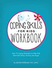 Coping Skills for Kids Workbook: Over 75 Coping Strategies to Help Kids Deal with Stress, Anxiety and Anger