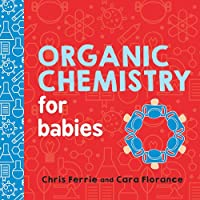 Organic Chemistry for Babies (Baby University)