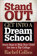 Stand Out Get into a Dream School: Seven Steps to Help Your Child Get into a Top College