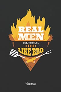 Real Men Smell Like BBQ Cookbook: ~ Blank Recipe Books to Write in as a Personal BBQ Grill Cookbook For Men