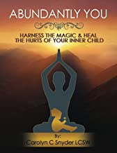 Abundantly You - Harness the Magic & Heal the Hurts of Your Inner Child: A practical guide to healing your inner self min...