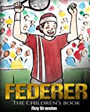 Federer: The Children's Book. Fun Illustrations. Inspirational and Motivational Life Story of Roger Federer- One of the Best Tennis Players in History. (Sports Book for Kids)...