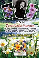 Zora Neale Hurston In and Around Jacksonville, FL in the 1920's, 1930's and 1940's