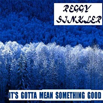 It's Gotta Mean Something Good